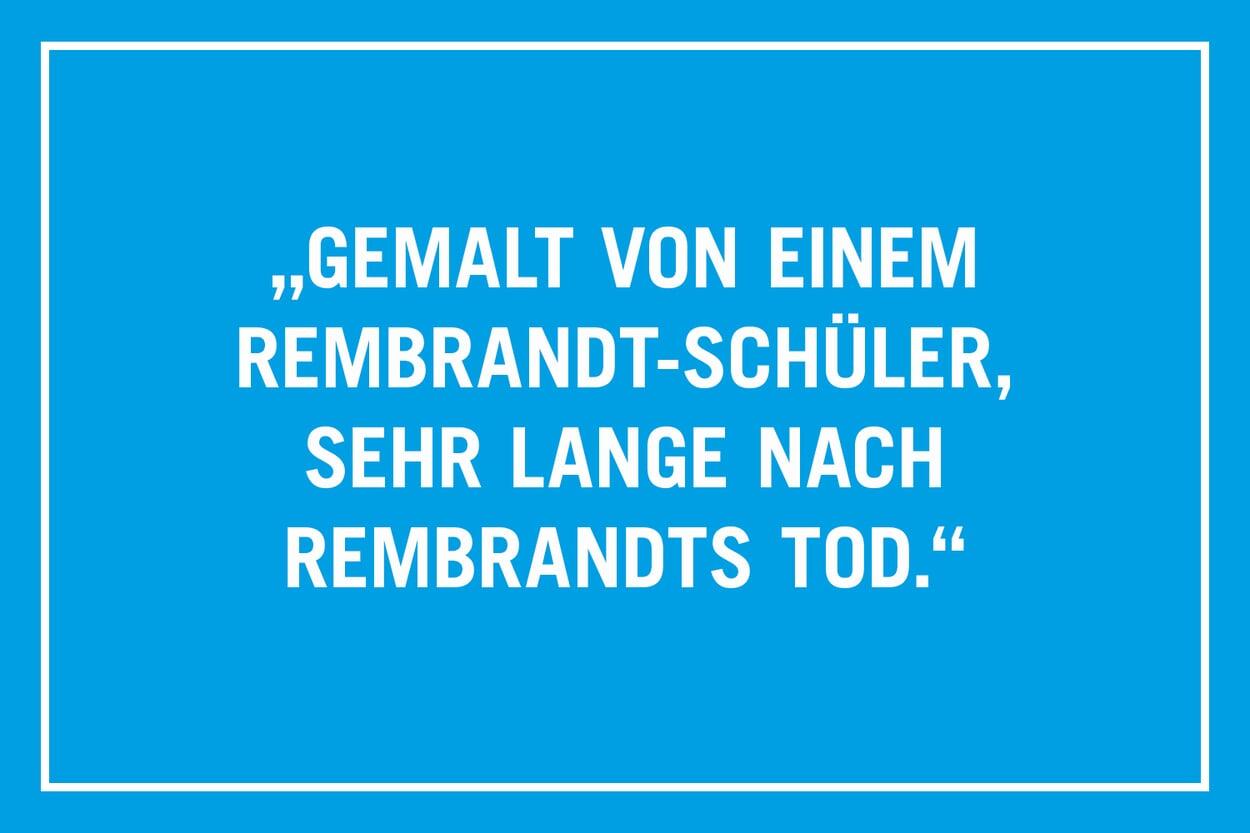 """""""Gemalt von einem Rembrandt- Schüler, sehr lange nach  Rembrandts Tod."""""""